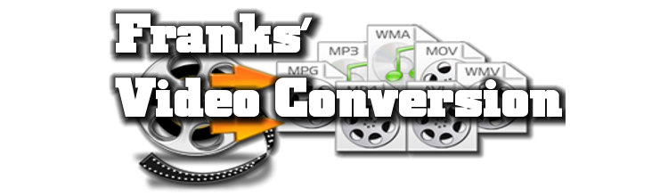Frank's Video and Conversion with still video image - Preservation, Conversion, Duplication, and Commercial Creation